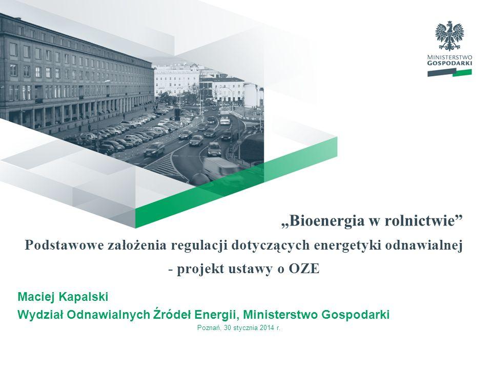 """""""Bioenergia w rolnictwie Podstawowe założenia regulacji dotyczących energetyki odnawialnej - projekt ustawy o OZE"""