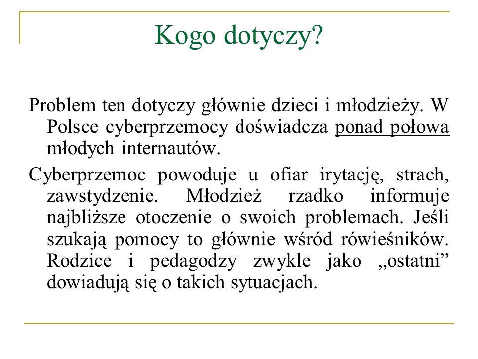 Kogo dotyczy Problem ten dotyczy głównie dzieci i młodzieży. W Polsce cyberprzemocy doświadcza ponad połowa młodych internautów.