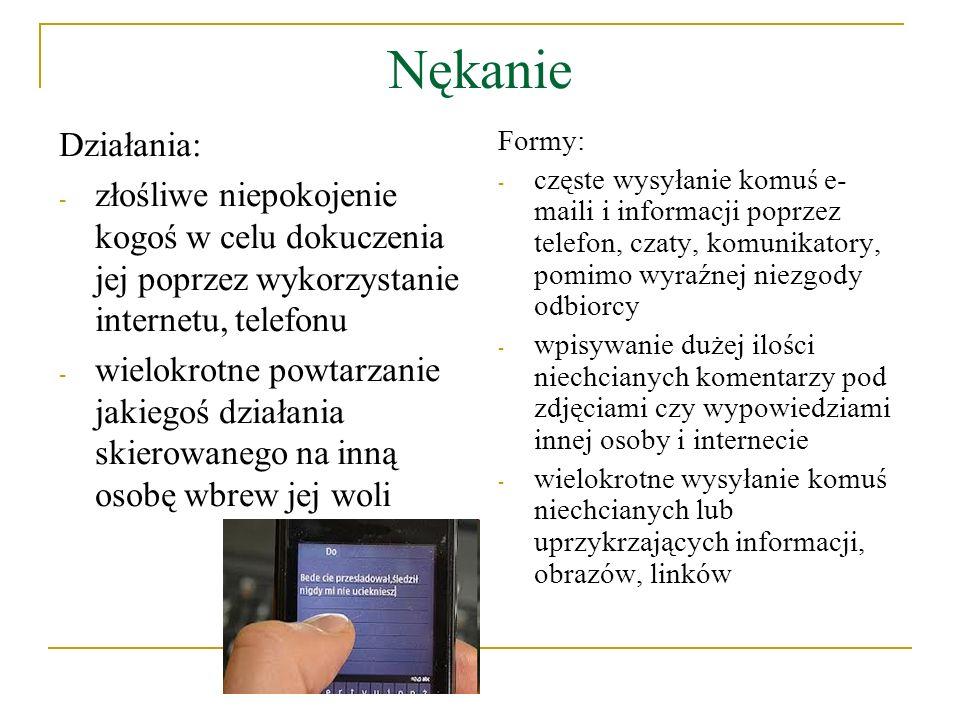 Nękanie Działania: złośliwe niepokojenie kogoś w celu dokuczenia jej poprzez wykorzystanie internetu, telefonu.