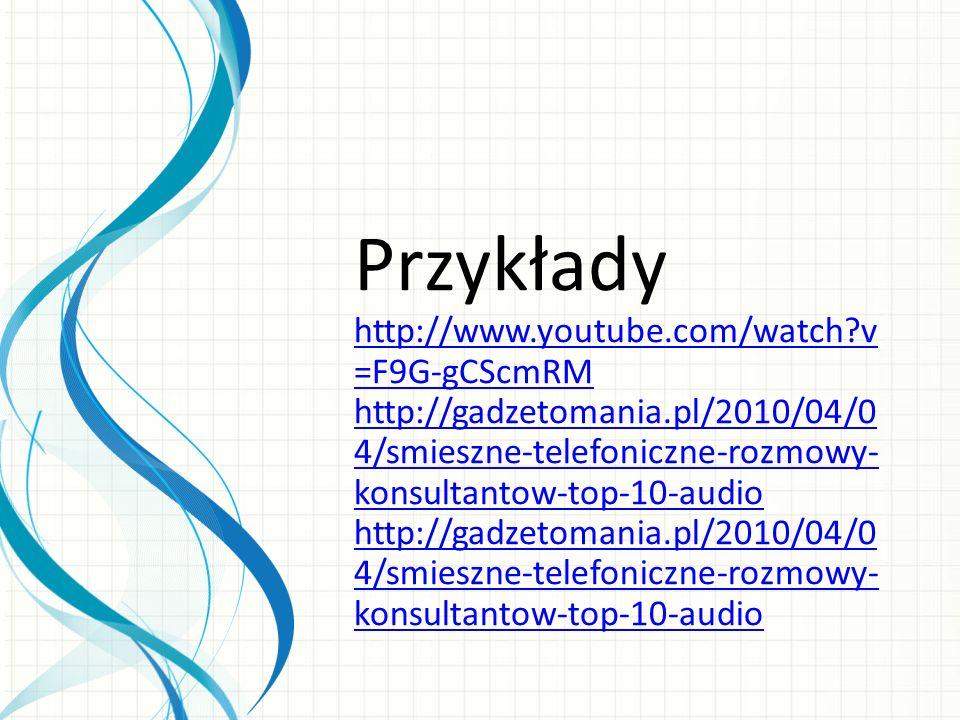 Przykłady http://www.youtube.com/watch v=F9G-gCScmRM