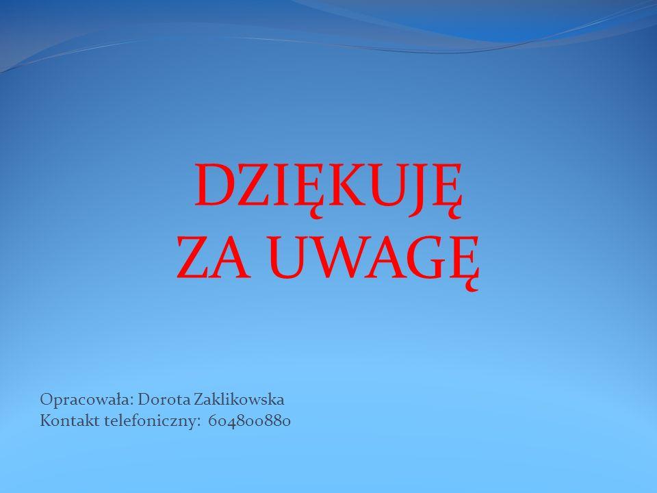 DZIĘKUJĘ ZA UWAGĘ Opracowała: Dorota Zaklikowska