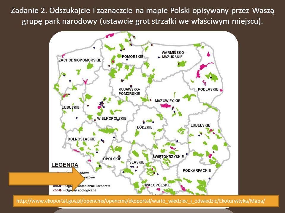 Zadanie 2. Odszukajcie i zaznaczcie na mapie Polski opisywany przez Waszą grupę park narodowy (ustawcie grot strzałki we właściwym miejscu).