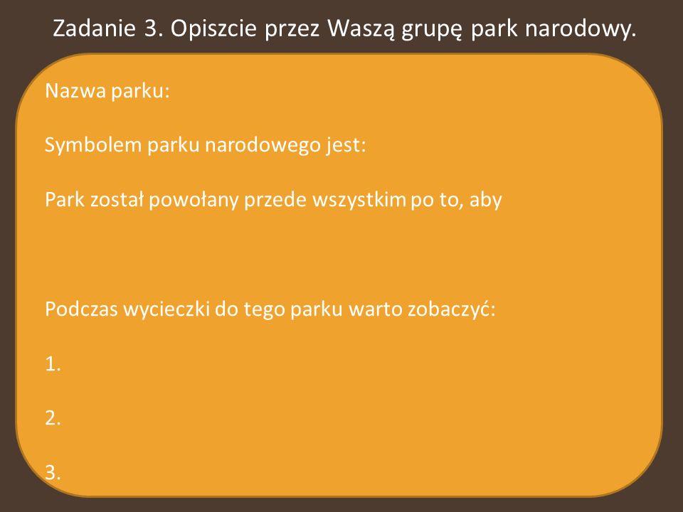 Zadanie 3. Opiszcie przez Waszą grupę park narodowy.