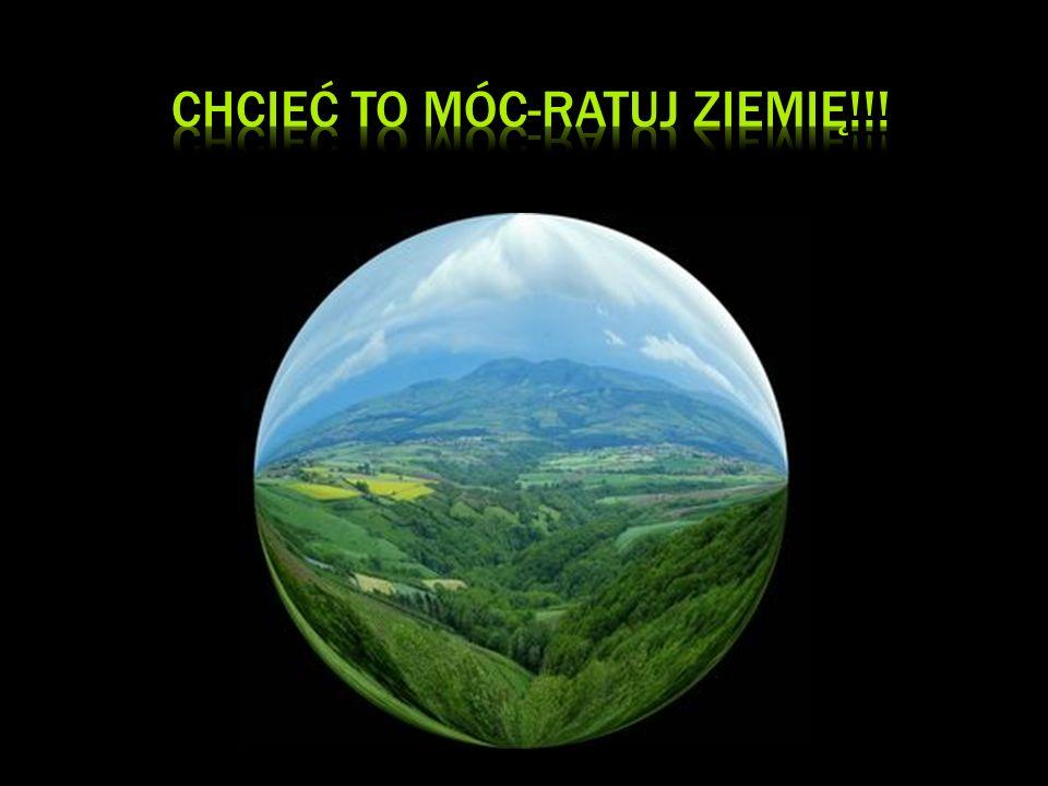 CHCIEĆ TO MÓC-RATUJ ZIEMIĘ!!!