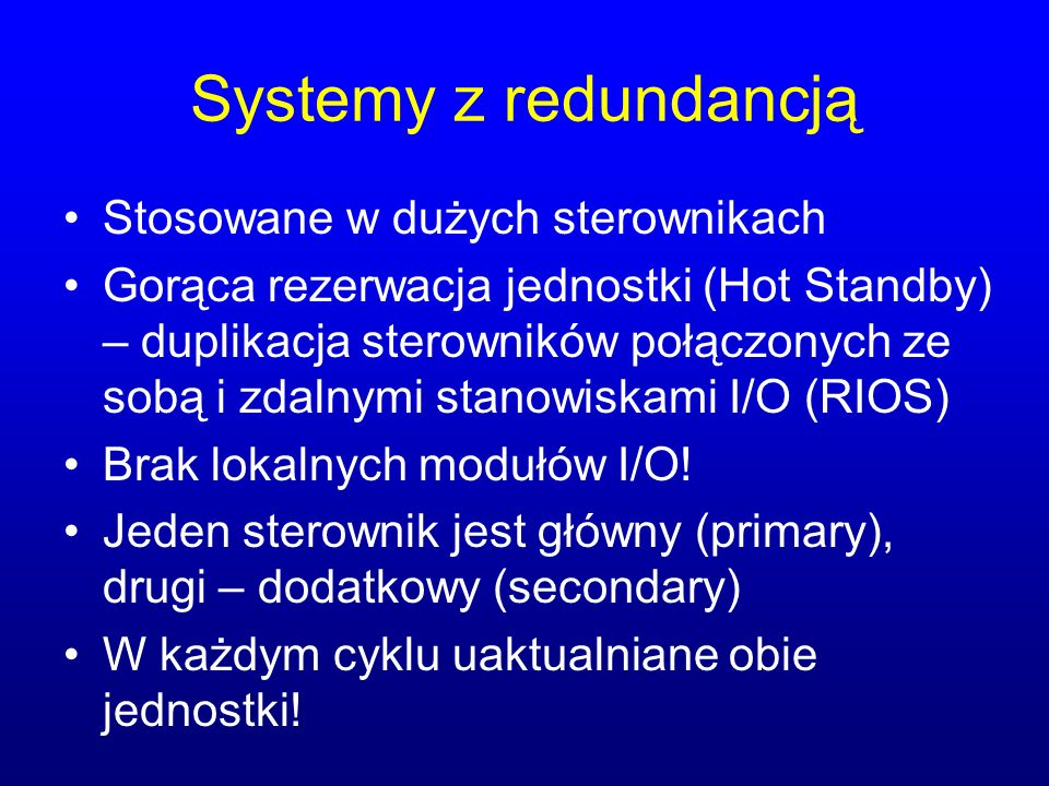 Systemy z redundancją Stosowane w dużych sterownikach
