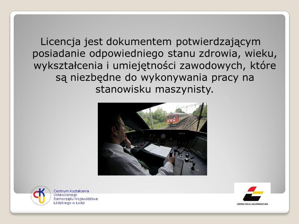 Licencja jest dokumentem potwierdzającym posiadanie odpowiedniego stanu zdrowia, wieku, wykształcenia i umiejętności zawodowych, które są niezbędne do wykonywania pracy na stanowisku maszynisty.