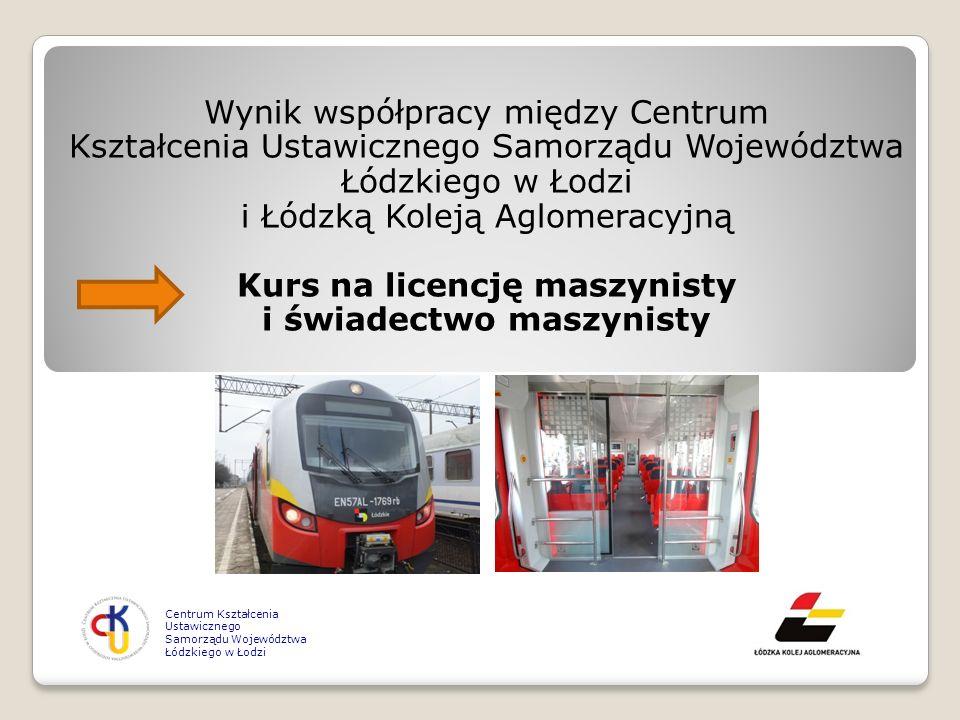 Wynik współpracy między Centrum Kształcenia Ustawicznego Samorządu Województwa Łódzkiego w Łodzi i Łódzką Koleją Aglomeracyjną Kurs na licencję maszynisty i świadectwo maszynisty