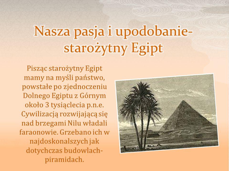 Nasza pasja i upodobanie-starożytny Egipt