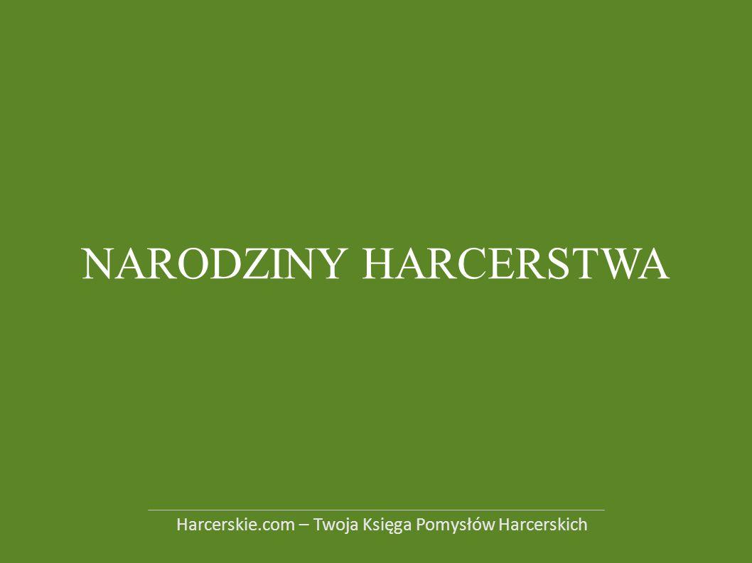 NARODZINY HARCERSTWA Harcerskie.com – Twoja Księga Pomysłów Harcerskich