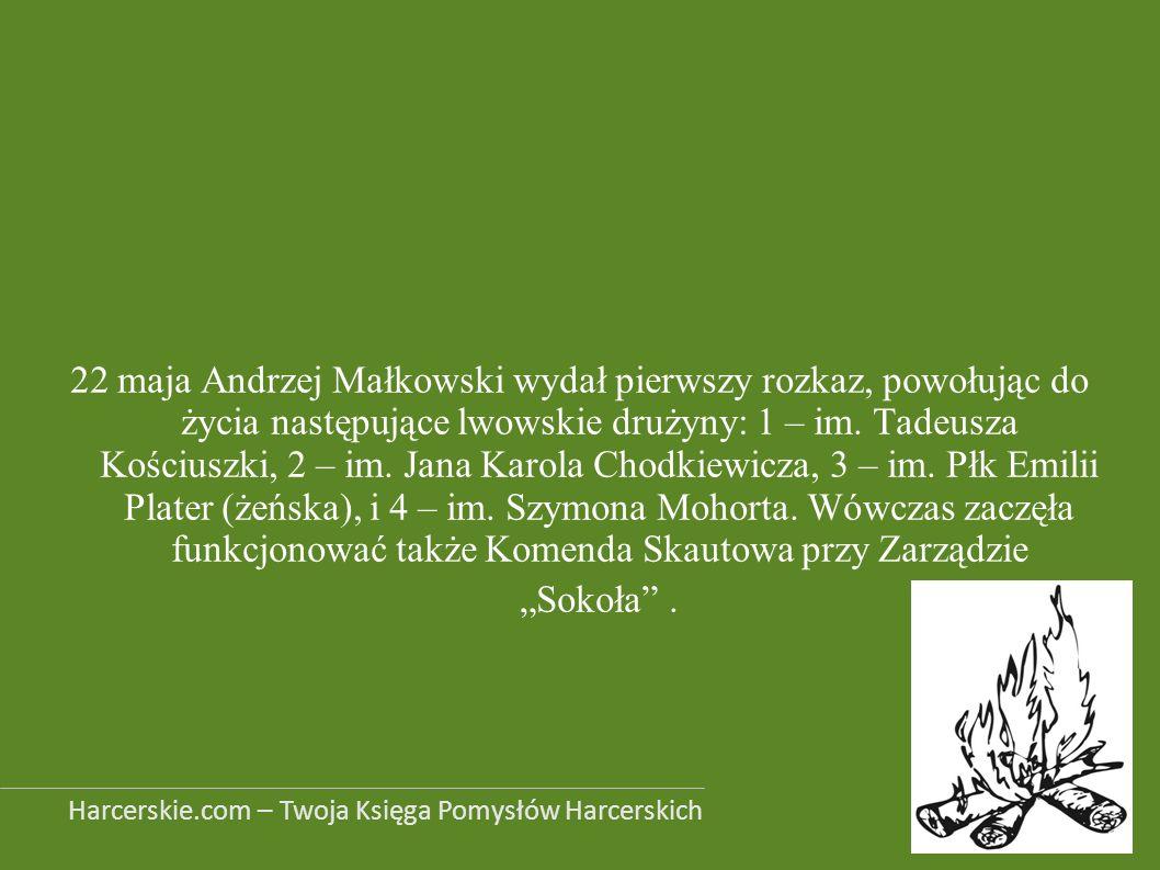 """22 maja Andrzej Małkowski wydał pierwszy rozkaz, powołując do życia następujące lwowskie drużyny: 1 – im. Tadeusza Kościuszki, 2 – im. Jana Karola Chodkiewicza, 3 – im. Płk Emilii Plater (żeńska), i 4 – im. Szymona Mohorta. Wówczas zaczęła funkcjonować także Komenda Skautowa przy Zarządzie """"Sokoła ."""