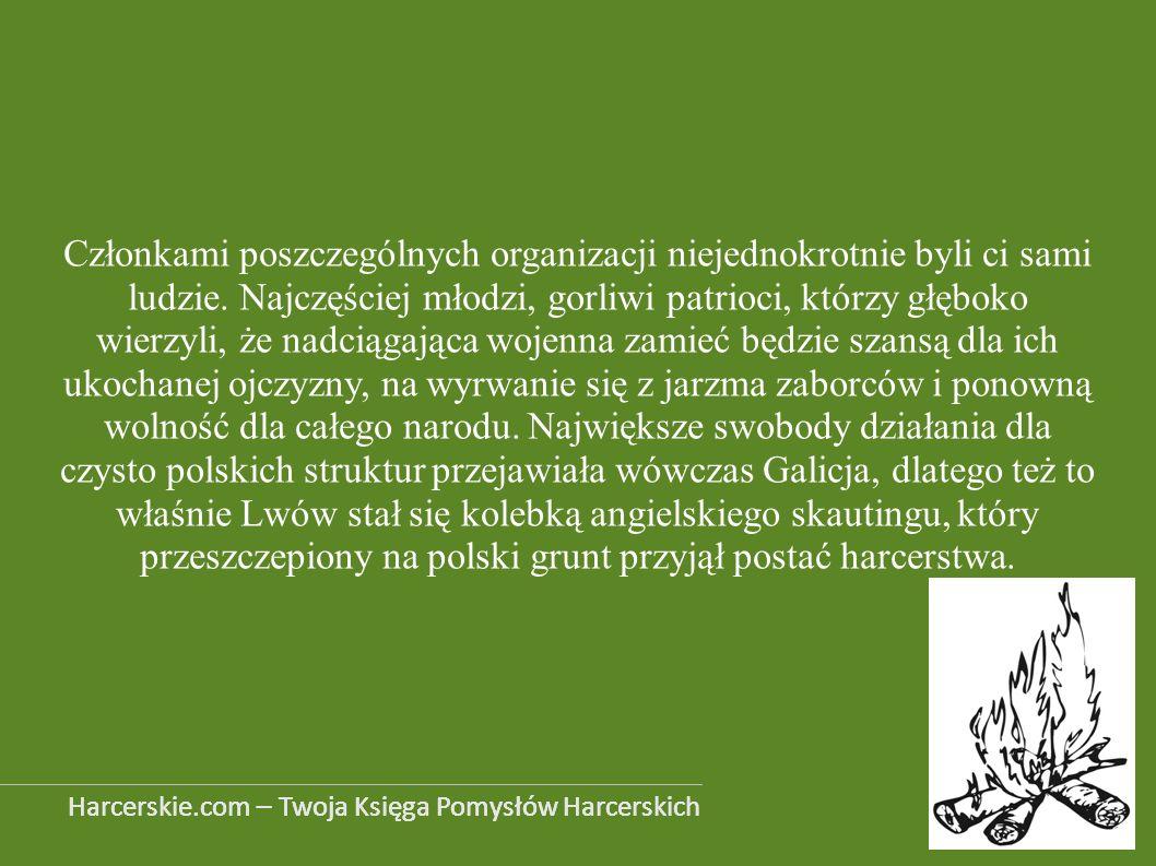 Członkami poszczególnych organizacji niejednokrotnie byli ci sami ludzie. Najczęściej młodzi, gorliwi patrioci, którzy głęboko wierzyli, że nadciągająca wojenna zamieć będzie szansą dla ich ukochanej ojczyzny, na wyrwanie się z jarzma zaborców i ponowną wolność dla całego narodu. Największe swobody działania dla czysto polskich struktur przejawiała wówczas Galicja, dlatego też to właśnie Lwów stał się kolebką angielskiego skautingu, który przeszczepiony na polski grunt przyjął postać harcerstwa.