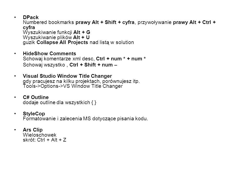DPack Numbered bookmarks prawy Alt + Shift + cyfra, przywoływanie prawy Alt + Ctrl + cyfra Wyszukiwanie funkcji Alt + G Wyszukiwanie plików Alt + U guzik Collapse All Projects nad listą w solution