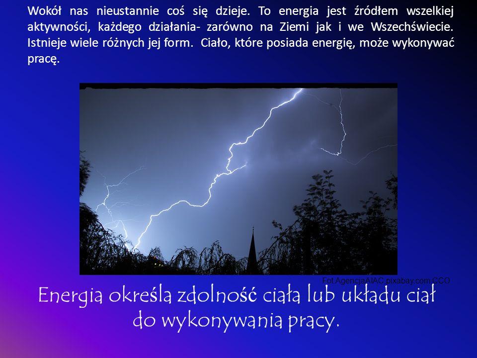 Energia określa zdolność ciała lub układu ciał do wykonywania pracy.