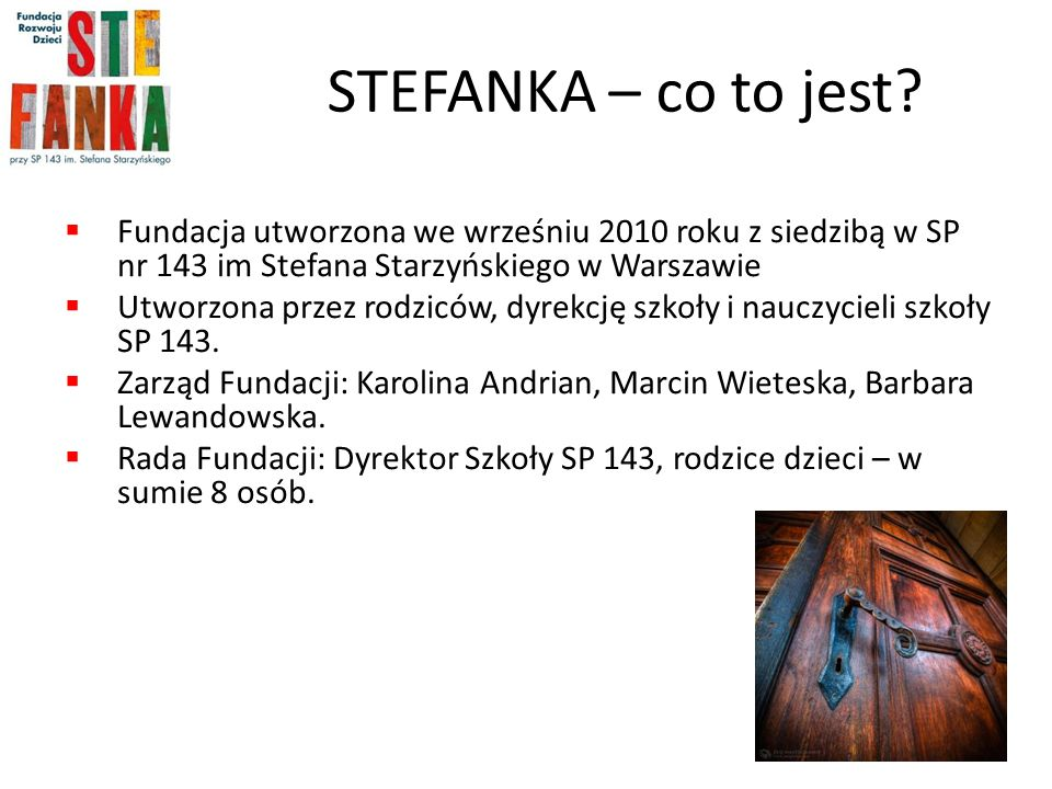 STEFANKA – co to jest Fundacja utworzona we wrześniu 2010 roku z siedzibą w SP nr 143 im Stefana Starzyńskiego w Warszawie.