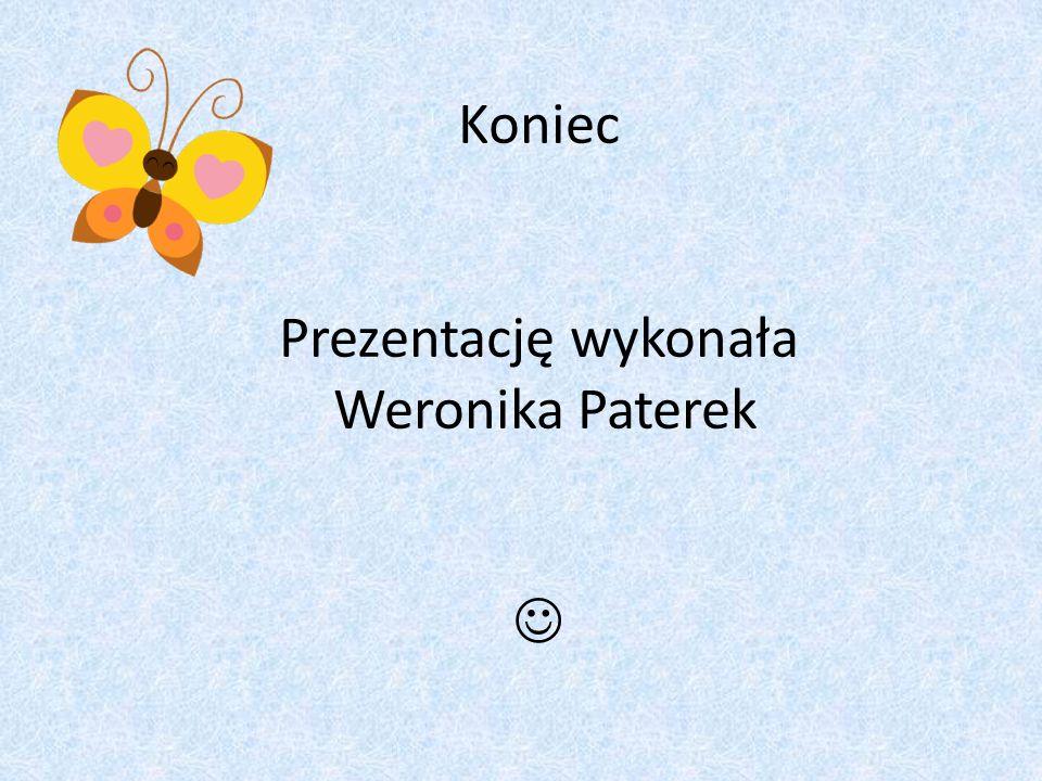 Koniec Prezentację wykonała Weronika Paterek 