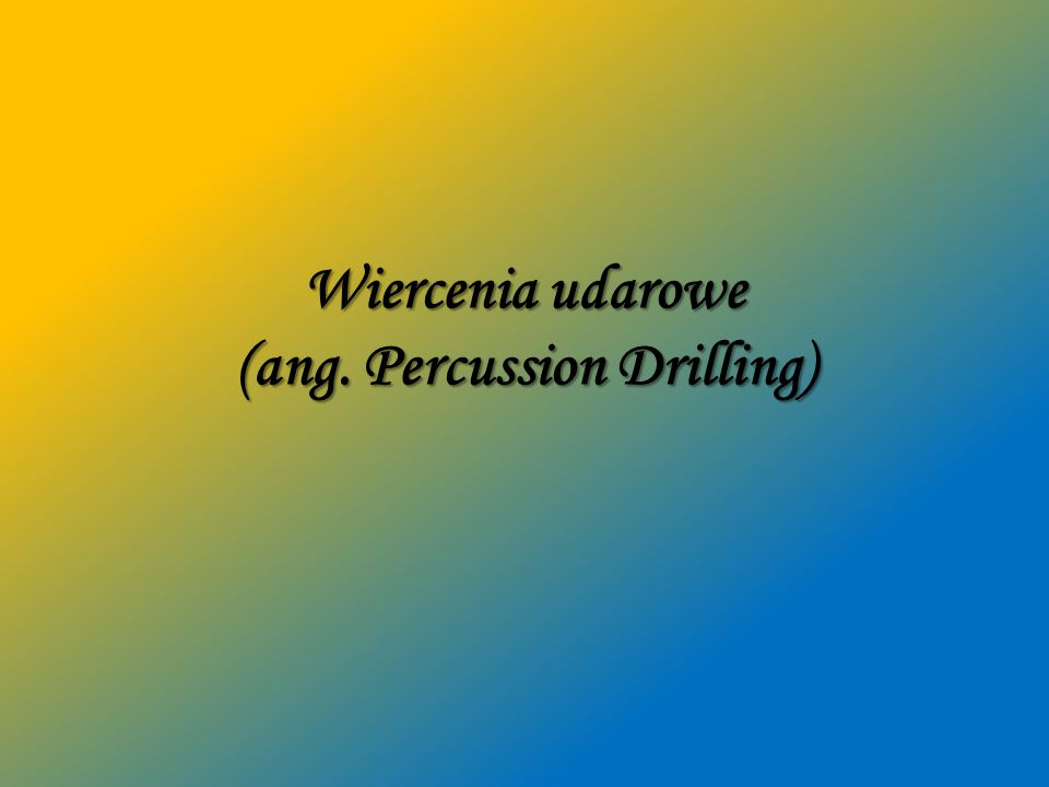 Wiercenia udarowe (ang. Percussion Drilling)