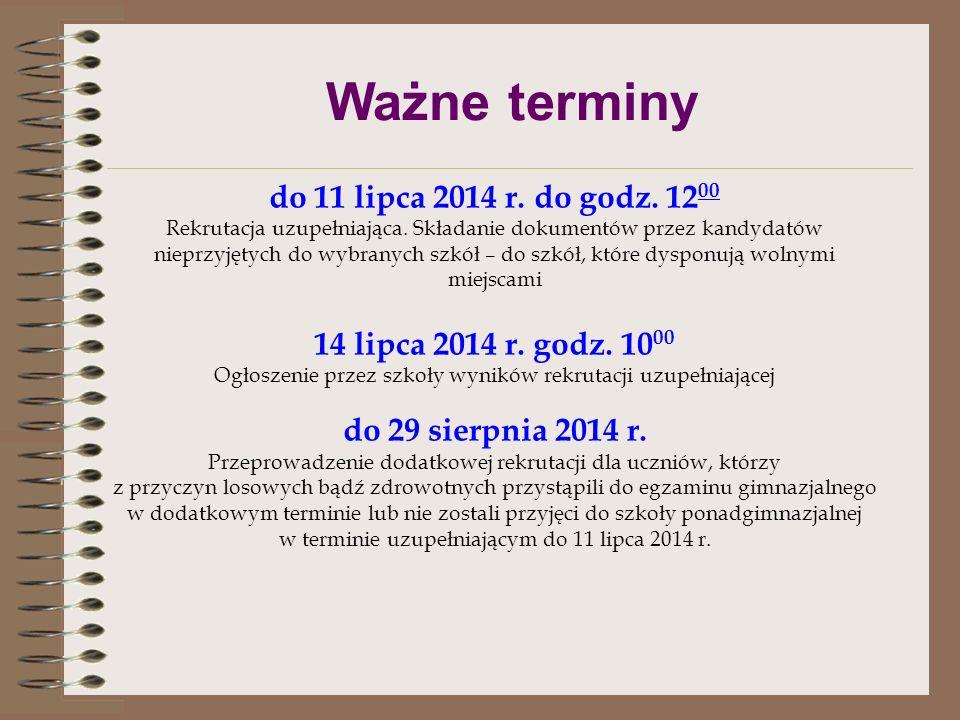 Ważne terminy do 11 lipca 2014 r. do godz. 1200