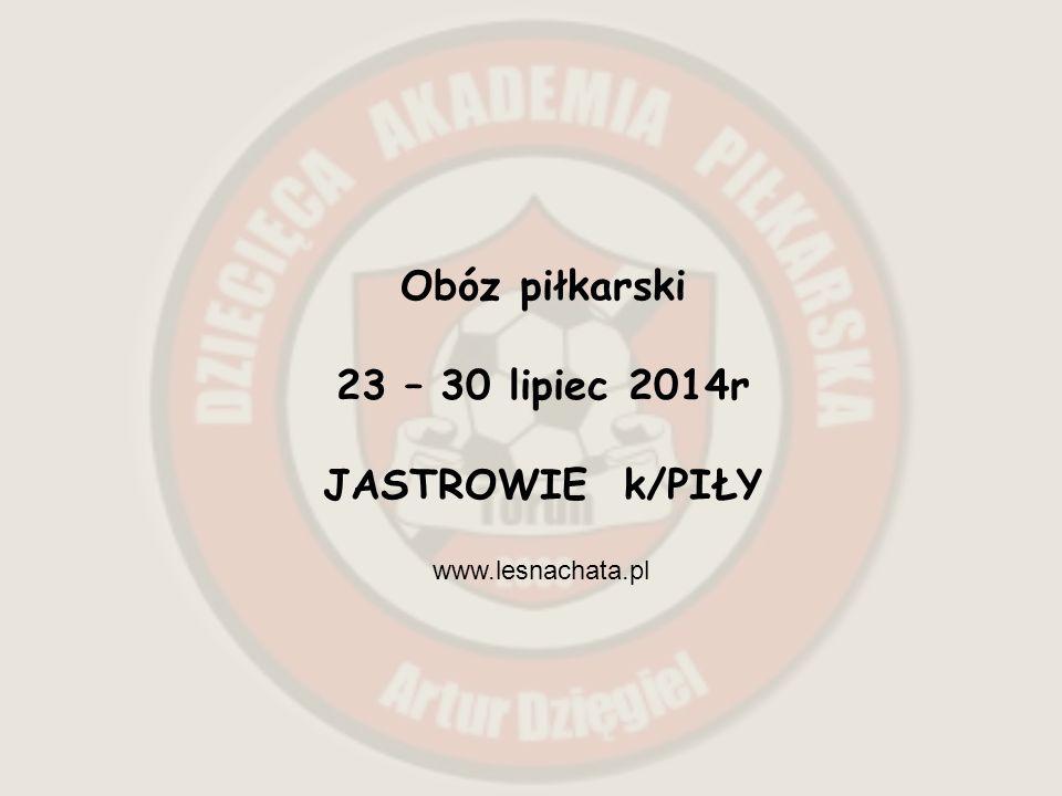 Obóz piłkarski 23 – 30 lipiec 2014r JASTROWIE k/PIŁY