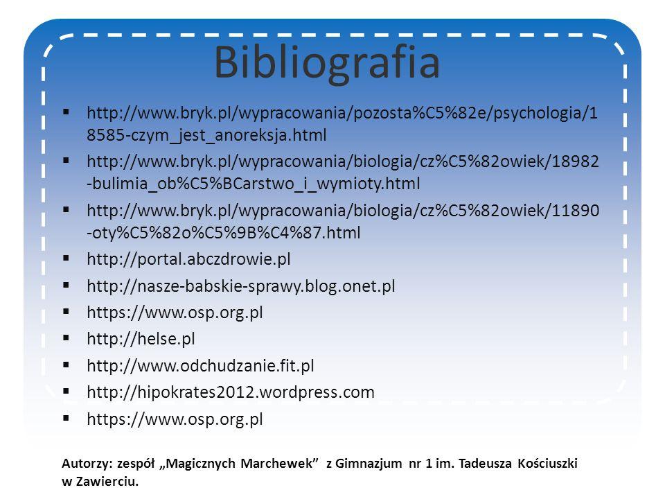 Bibliografia http://www.bryk.pl/wypracowania/pozosta%C5%82e/psychologia/18585-czym_jest_anoreksja.html.
