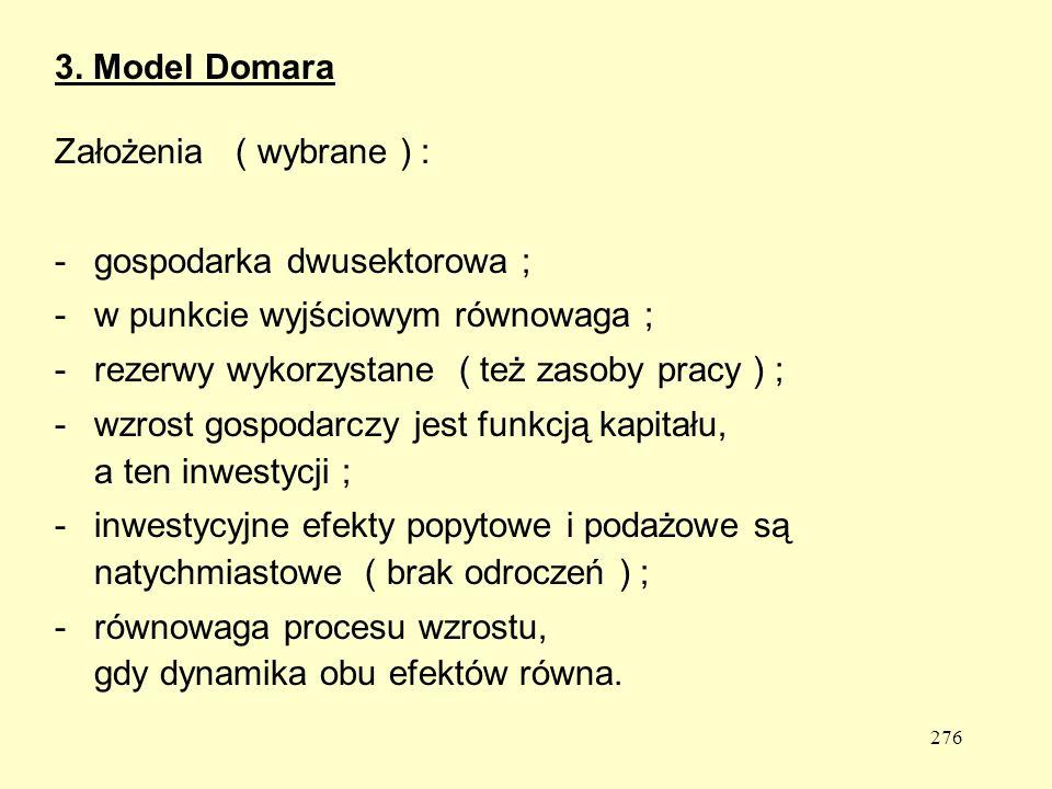 3. Model Domara Założenia ( wybrane ) : - gospodarka dwusektorowa ; - w punkcie wyjściowym równowaga ;