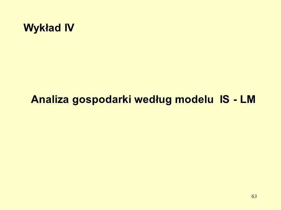 Wykład IV Analiza gospodarki według modelu IS - LM