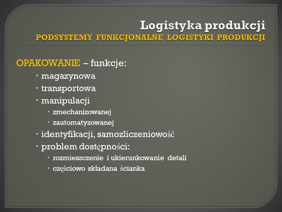 Logistyka produkcji PODSYSTEMY FUNKCJONALNE LOGISTYKI PRODUKCJI