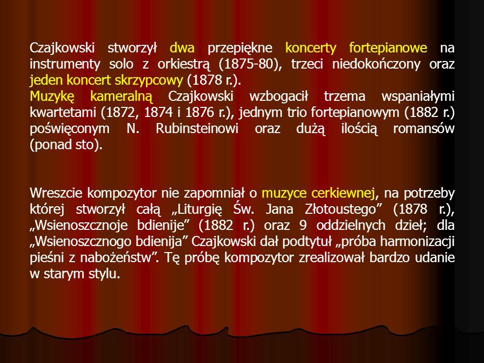 Czajkowski stworzył dwa przepiękne koncerty fortepianowe na instrumenty solo z orkiestrą (1875-80), trzeci niedokończony oraz jeden koncert skrzypcowy (1878 r.).