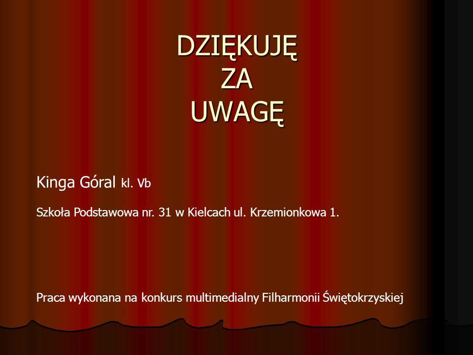 DZIĘKUJĘ ZA UWAGĘ Kinga Góral kl. Vb