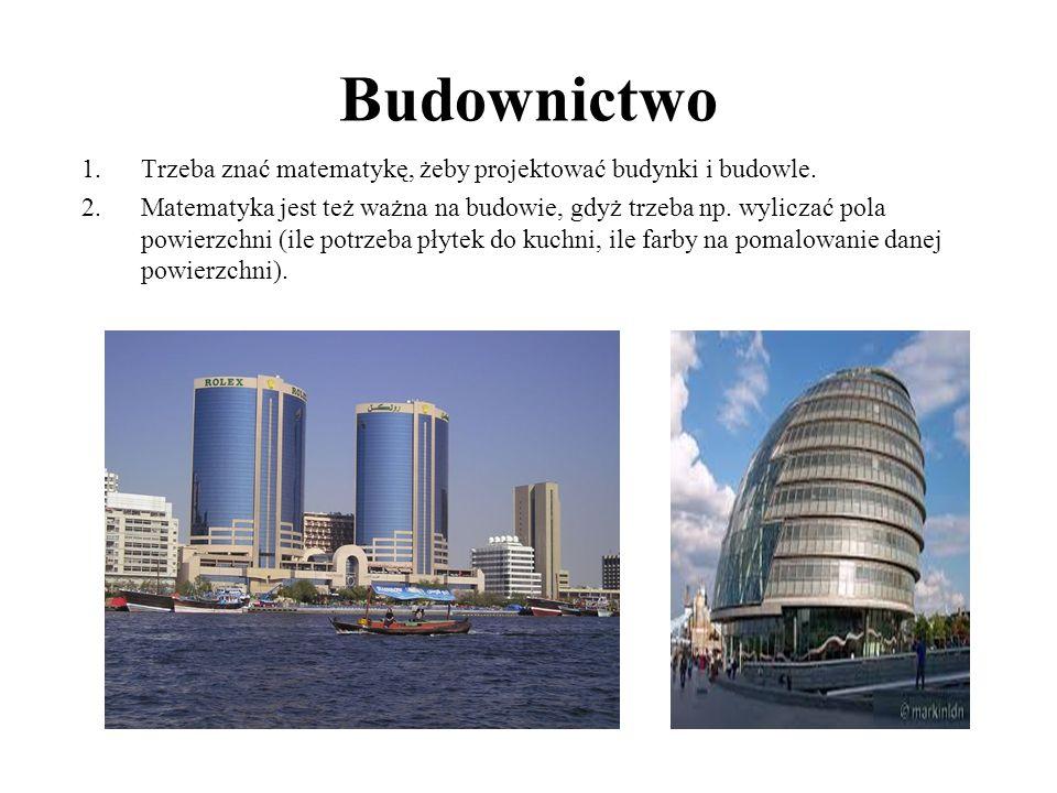 Budownictwo Trzeba znać matematykę, żeby projektować budynki i budowle.