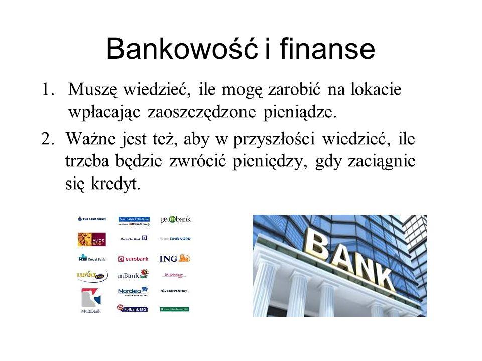 Bankowość i finanse Muszę wiedzieć, ile mogę zarobić na lokacie wpłacając zaoszczędzone pieniądze.