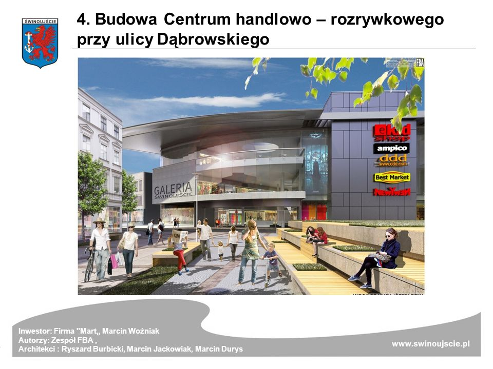 4. Budowa Centrum handlowo – rozrywkowego przy ulicy Dąbrowskiego