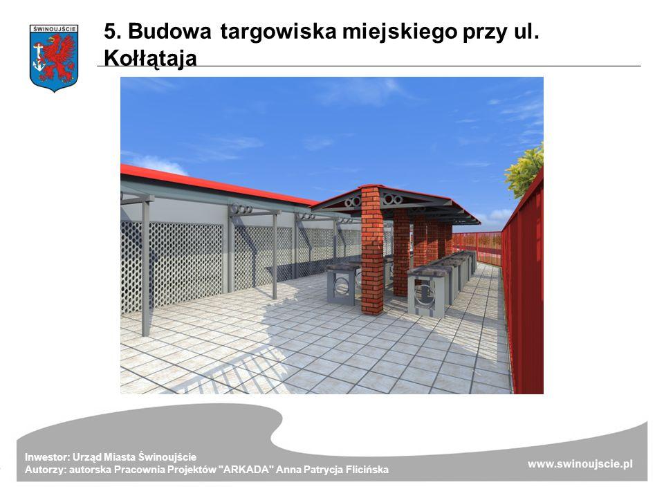 5. Budowa targowiska miejskiego przy ul. Kołłątaja