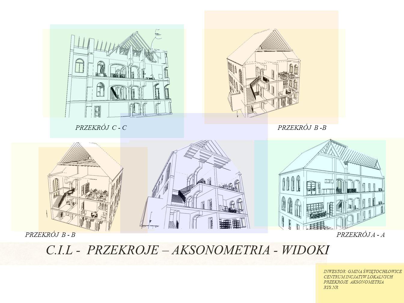 C.I.L - PRZEKROJE – AKSONOMETRIA - WIDOKI