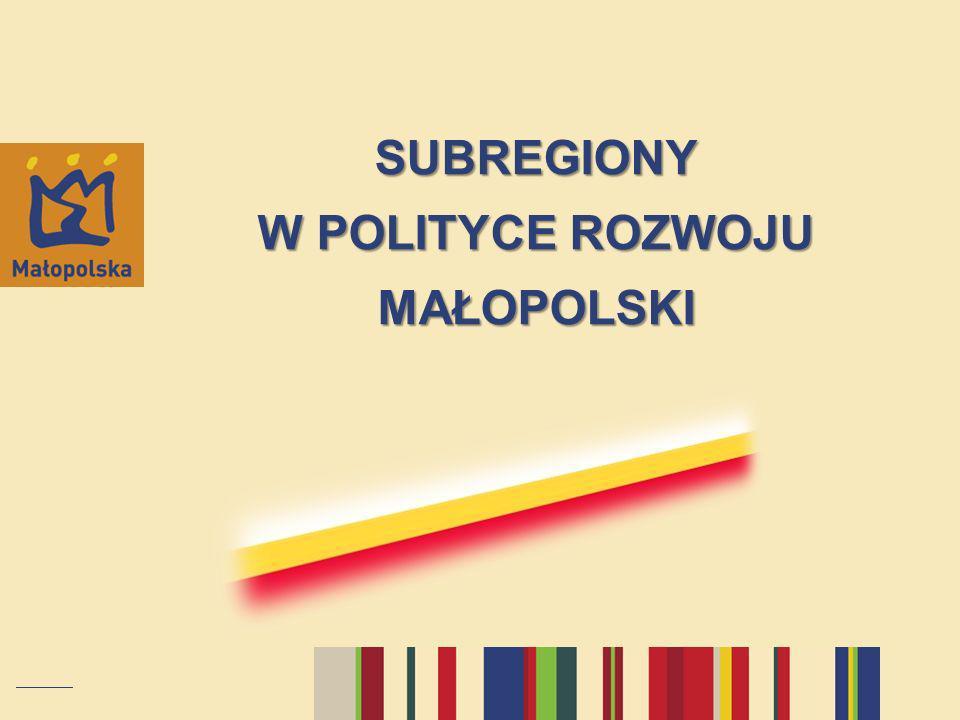 SUBREGIONY W POLITYCE ROZWOJU MAŁOPOLSKI