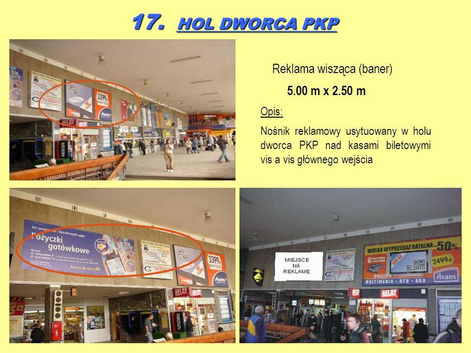 17. HOL DWORCA PKP Reklama wisząca (baner) 5.00 m x 2.50 m Opis: