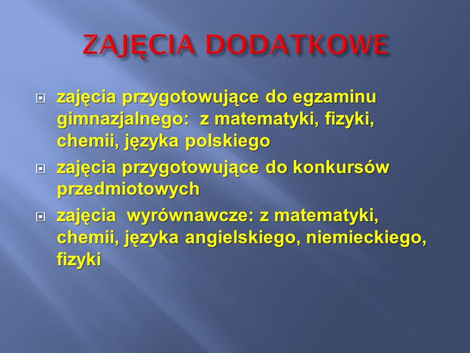 ZAJĘCIA DODATKOWE zajęcia przygotowujące do egzaminu gimnazjalnego: z matematyki, fizyki, chemii, języka polskiego.