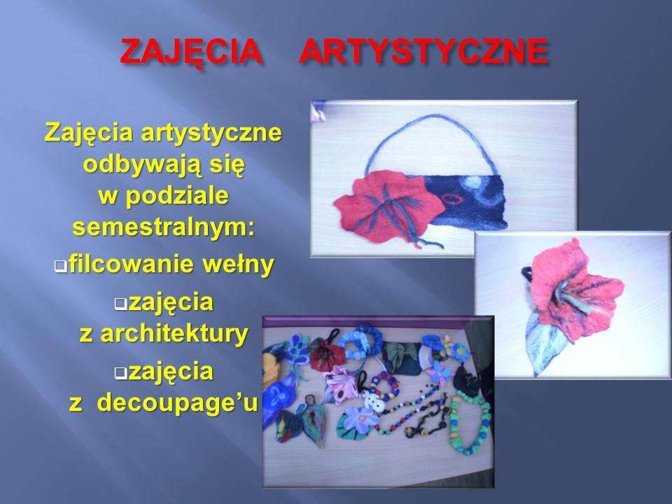 ZAJĘCIA ARTYSTYCZNE Zajęcia artystyczne odbywają się w podziale semestralnym: filcowanie wełny.