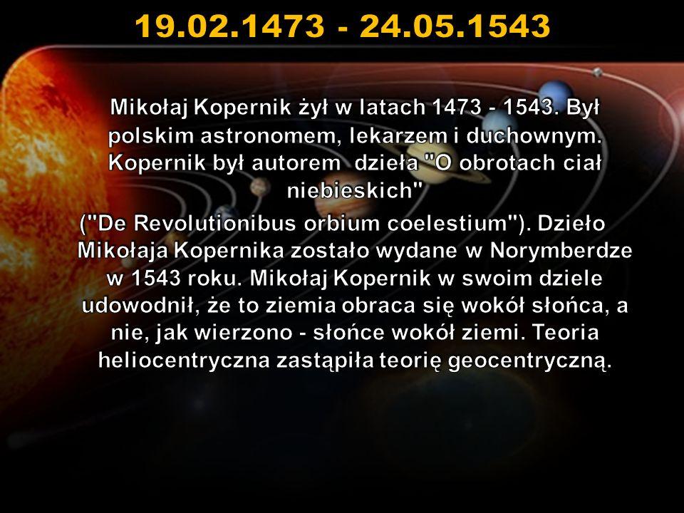 19.02.1473 - 24.05.1543