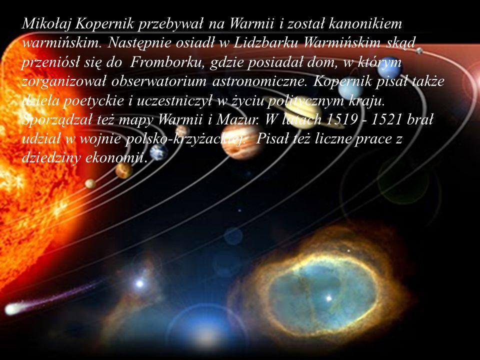 Mikołaj Kopernik przebywał na Warmii i został kanonikiem warmińskim