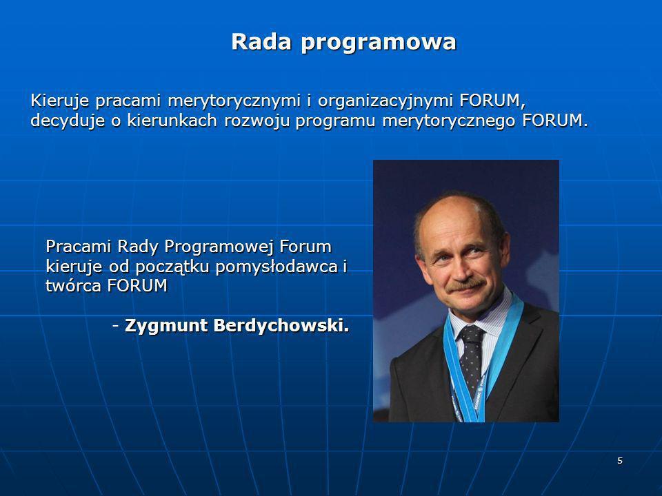 Rada programowa Kieruje pracami merytorycznymi i organizacyjnymi FORUM, decyduje o kierunkach rozwoju programu merytorycznego FORUM.