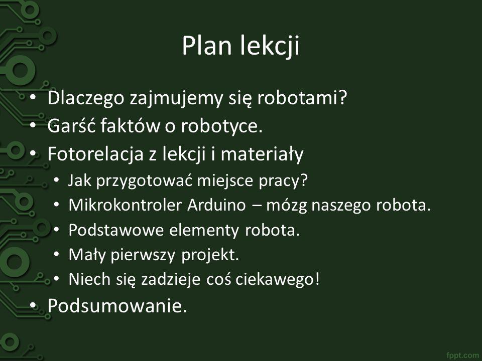 Plan lekcji Dlaczego zajmujemy się robotami Garść faktów o robotyce.