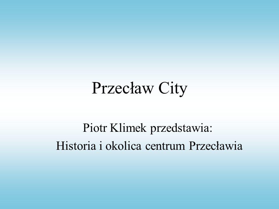 Piotr Klimek przedstawia: Historia i okolica centrum Przecławia