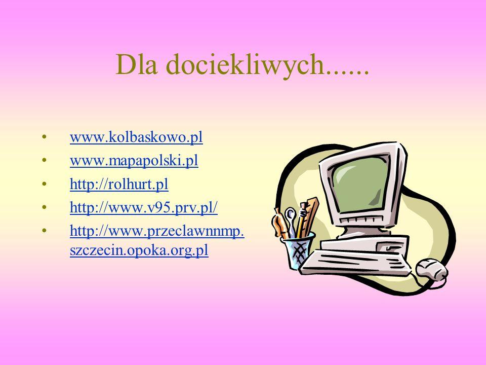 Dla dociekliwych...... www.kolbaskowo.pl www.mapapolski.pl