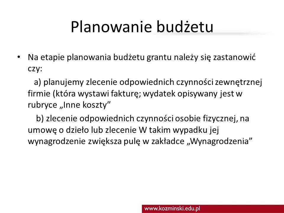 Planowanie budżetu Na etapie planowania budżetu grantu należy się zastanowić czy: