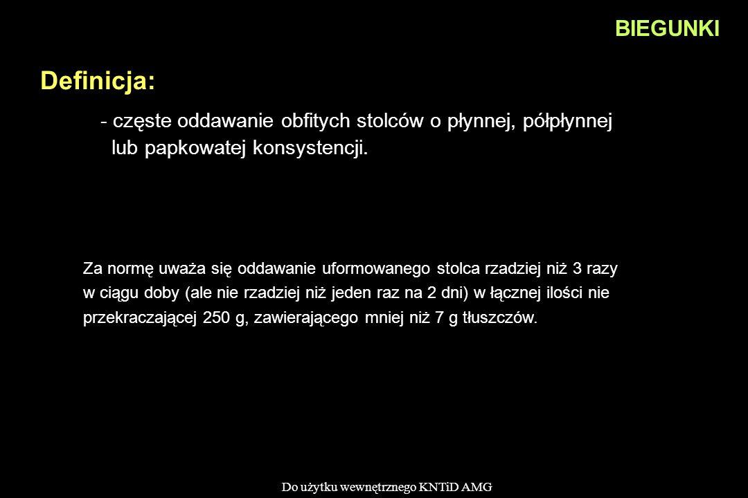 BIEGUNKI Definicja: - częste oddawanie obfitych stolców o płynnej, półpłynnej lub papkowatej konsystencji.