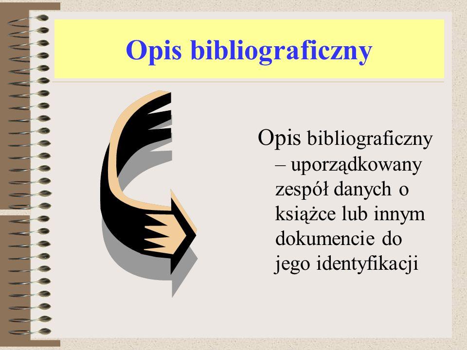 Opis bibliograficzny Opis bibliograficzny – uporządkowany zespół danych o książce lub innym dokumencie do jego identyfikacji.