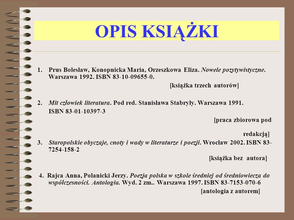 OPIS KSIĄŻKI 1. Prus Bolesław, Konopnicka Maria, Orzeszkowa Eliza. Nowele pozytywistyczne. Warszawa 1992. ISBN 83-10-09655-0.