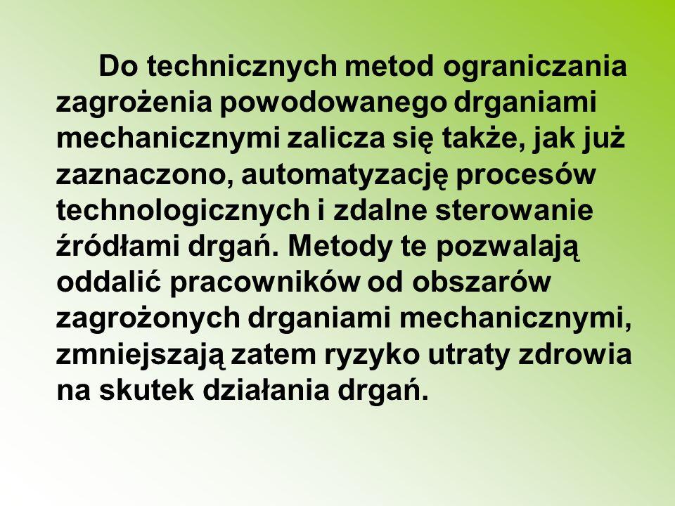 Do technicznych metod ograniczania zagrożenia powodowanego drganiami mechanicznymi zalicza się także, jak już zaznaczono, automatyzację procesów technologicznych i zdalne sterowanie źródłami drgań.