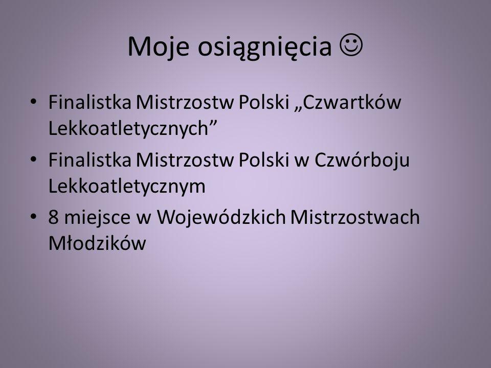 """Moje osiągnięcia  Finalistka Mistrzostw Polski """"Czwartków Lekkoatletycznych Finalistka Mistrzostw Polski w Czwórboju Lekkoatletycznym."""