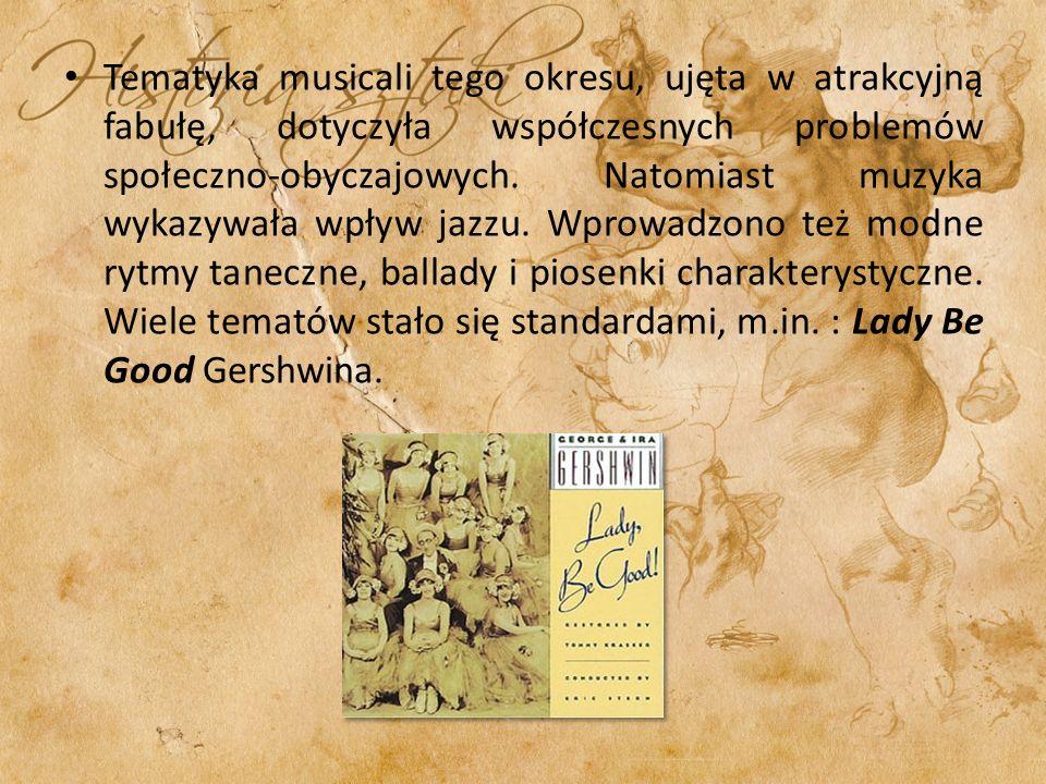 Tematyka musicali tego okresu, ujęta w atrakcyjną fabułę, dotyczyła współczesnych problemów społeczno-obyczajowych.